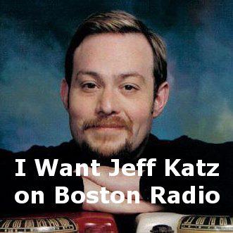 I want Jeff Katz on Boston Radio